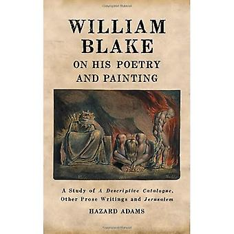 William Blake on His Poetry and Painting: A Study of a Descriptive Catalogue, Other Prose Writings and Jerusalem