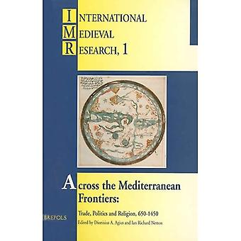 Across the Mediterranean Frontiers (International Medieval Research)