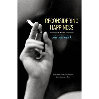 Reconsidering Happiness - A Novel by Sherrie Flick - 9780803225213 Book