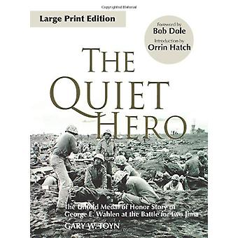 The Quiet Hero - The Untold Medal of Honor Story of George E. Wahlen a