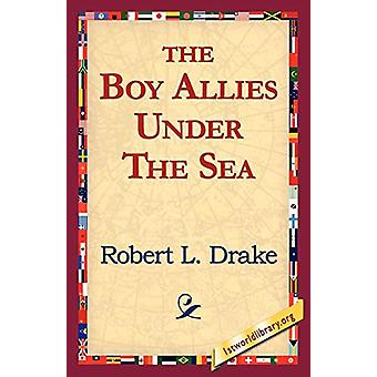 The Boy Allies Under the Sea by Robert L Drake - 9781421811833 Book