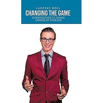 Changing the Game - 10 Perspectives to Taking Charge of Your Life by L