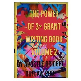 The Power of 3x Grant Writing - Volume 2 by Dr Bridget Outlaw - 97816