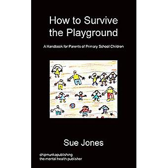 How to Survive the Playground by Mrs Sue Jones - 9781783821402 Book