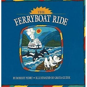 The Ferryboat Ride by Illustrated by Greta Guzek Robert Perry