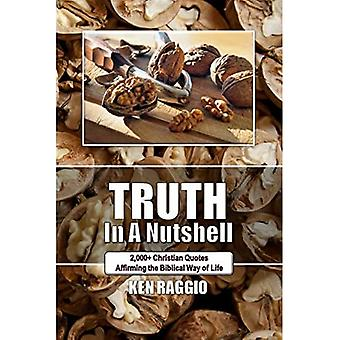 Truth In A Nutshell: 2000+ Christian Quotes: Affirming the Biblical way of life.