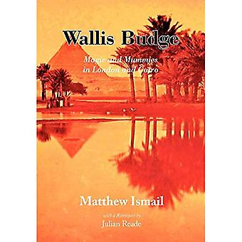 Wallis Budge: Magic and Mummies in London and Cairo