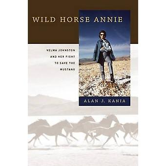 Wild Horse Annie - Velma Johnston and Her Fight to Save the Mustang by