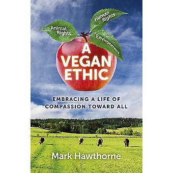 En Vegan etik - Embracing ett liv i medkänsla mot alla av Mark Hawt