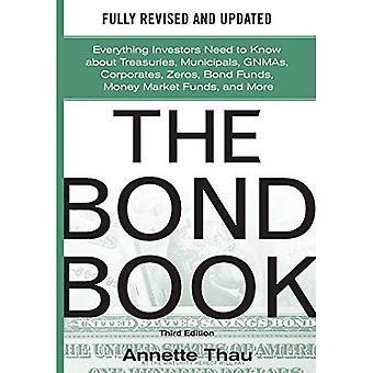Bond bok, tredje upplagan: Allt investerare behöver veta om statsobligationer, kommuner, GNMAs, företag, nollor, obligationsfonder, penningmarknadsfonder och mer