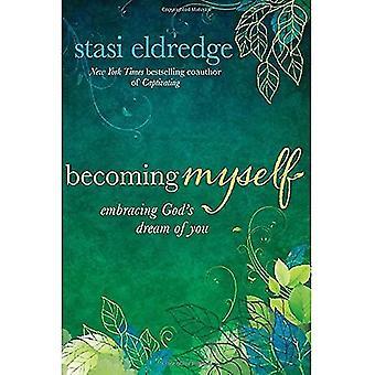 Devenir moi-même: Embrasser le rêve de Dieu de vous