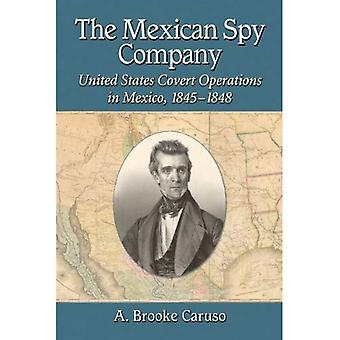 The Mexican Spy Company: United States Covert Operations in Mexico, 1845-1848