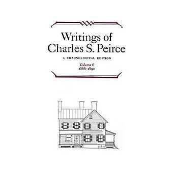 Writings of Charles S. Peirce A Chronological Edition Volume 6 by Charles S. Peirce