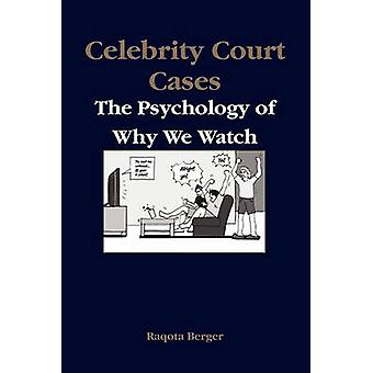 Celebrity Court Cases The Psychology of Why We Watch by Berger & Raqota