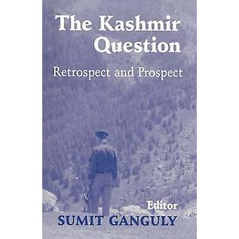 The Kashmir Question Retrospect and Prospect by Ganguly & Sumit