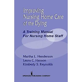 Improving Nursing Home Care of the Dying A Training Manual for Nursing Home Staff by Doebler & John S.