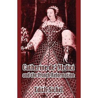 Catherine de Medici en de Franse Reformatie door Sichel & Edith
