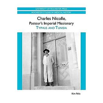 Charles Nicolle Pasteurs Imperial Missionary Typhus and Tunisia by Pelis & Kim