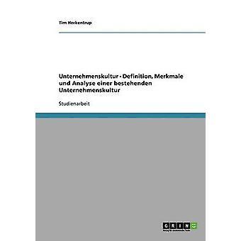 Definition Merkmale und Analyse einer bestehenden Unternehmenskultur af Herkentrup & Tim