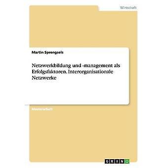 Netzwerkbildung und management als Erfolgsfaktoren. Interorganisationale Netzwerke by Sprengseis & Martin