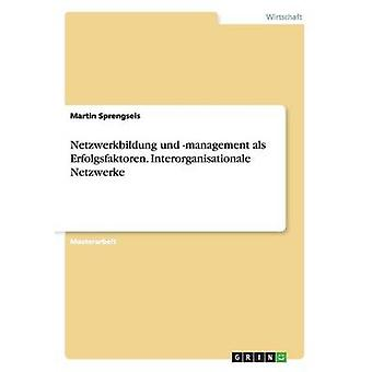 Netzwerkbildung und beheer als Erfolgsfaktoren. Interorganisationale Netzwerke door Sprengseis & Martin