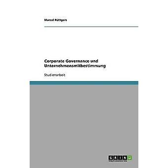 Corporate governance und Unternehmensmitbestimmung van Rttgers & Marcel