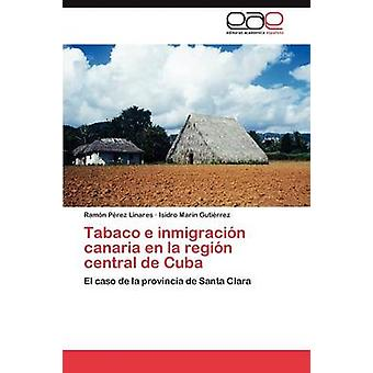 Tabaco E Inmigracion Canaria da La Region centrale de Cuba af P. Rez Linares & Ram N.