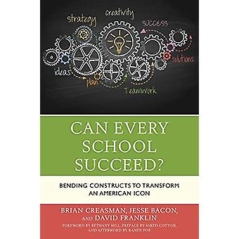 Can Every School Succeed? - Bending Constructs to Transform an America