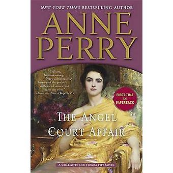 The Angel Court Affair - A Charlotte and Thomas Pitt Novel by Anne Per