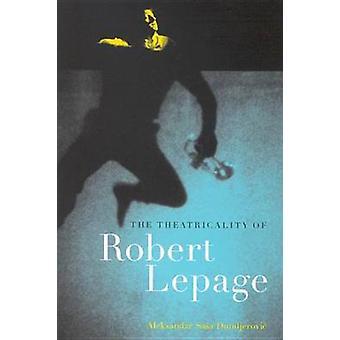 The Theatricality of Robert Lepage by Aleksandar Sasa Dundjerovic - 9