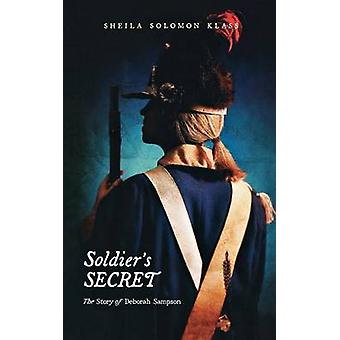 Soldier's Secret - The Story of Deborah Sampson by Sheila Solomon Klas