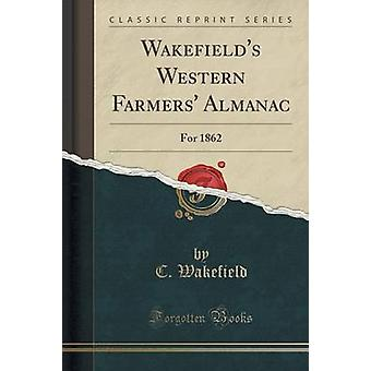 Wakefield's Western Farmers' Almanac - For 1862 (Classic Reprint) by W