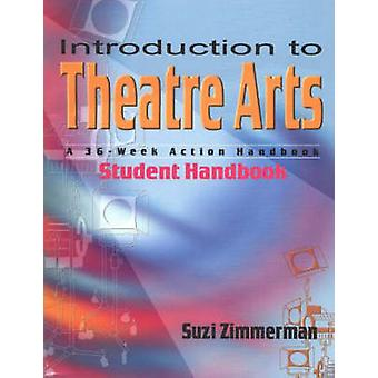 Introduction to Theatre Arts - A 36-Week Action Handbook by Suzi Zimme