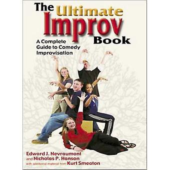 The Ultimate Improv Book - A Complete Guide to Comedy Improvisation by