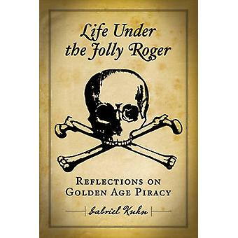 Life Under the Jolly Roger - Reflections on Golden Age Piracy by Gabri