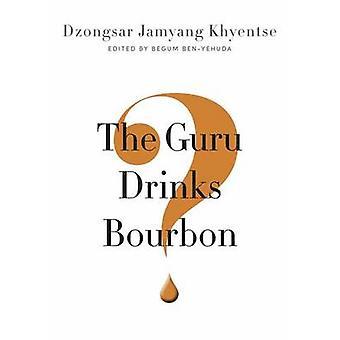 Guru Drinks Bourbon? by Dzongsar Jamyang Khyentse - 9781611803747 Book