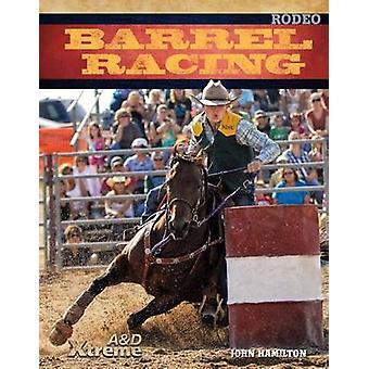Barrel Racing by John Hamilton - 9781617839788 Book