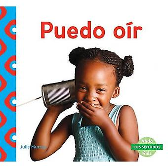 Puedo Oir (I Can Hear) by Julie Murray - 9781680804317 Book