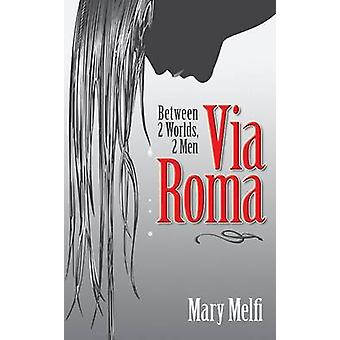 Via Roma - Between 2 Worlds - 2 Men by Mary Melfi - 9781771830140 Book