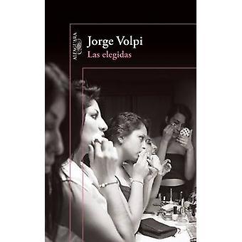 Las Elegidas by Jorge Volpi - Jorge Volpi Escalante - 9786073134675 B