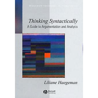 Thinking Syntactically - A Guide to Argumentation and Analysis by Lili