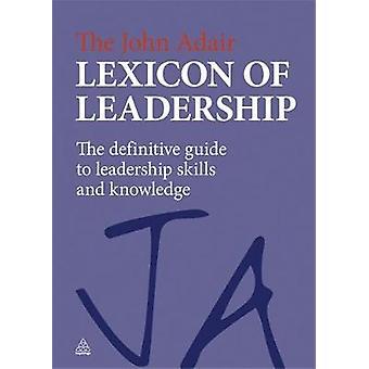 The John Adair Lexicon of Leadership by Adair & John