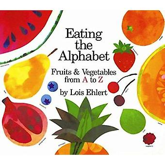 Eating the Alphabet by Lois Ehlert - 9780152010362 Book