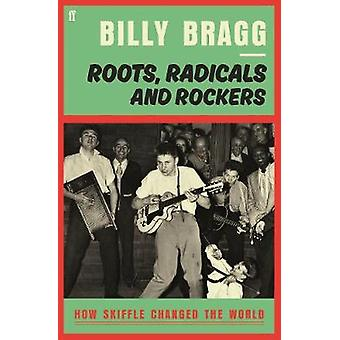 Roots Radicals and Rockers by Billy Bragg