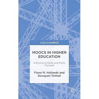 MOOCs in Higher Education Institutional Goals and Paths Forward by Hollands & Fiona M.