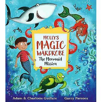 Mollys Magic Wardrobe The Mermaid Mission by Adam Guillian