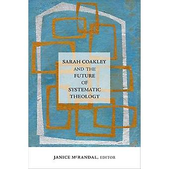 Sarah Coakley and the Future of Systematic Theology par Janice McRandal