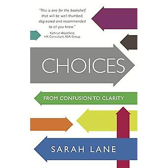 Choices - From confusion to clarity by Sarah Lane - 9781909623446 Book