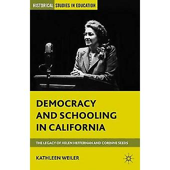 Democracy and Schooling in California The Legacy of Helen Heffernan and Corinne Seeds by Weiler & Kathleen