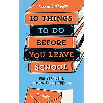 10 Things To Do Before You Leave School by Bernard & OKeeffe